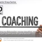 Coaching na Educação: Novos desafios, novas lideranças. Quem sou eu para educar?
